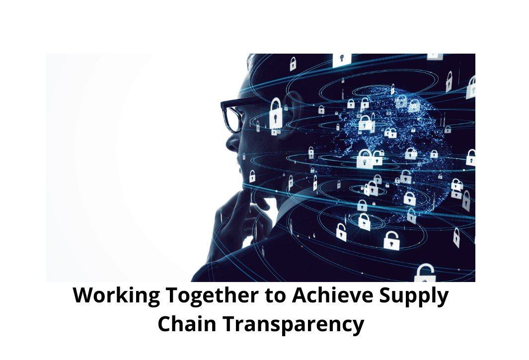 Working Together to Achieve Supply Chain Transparency